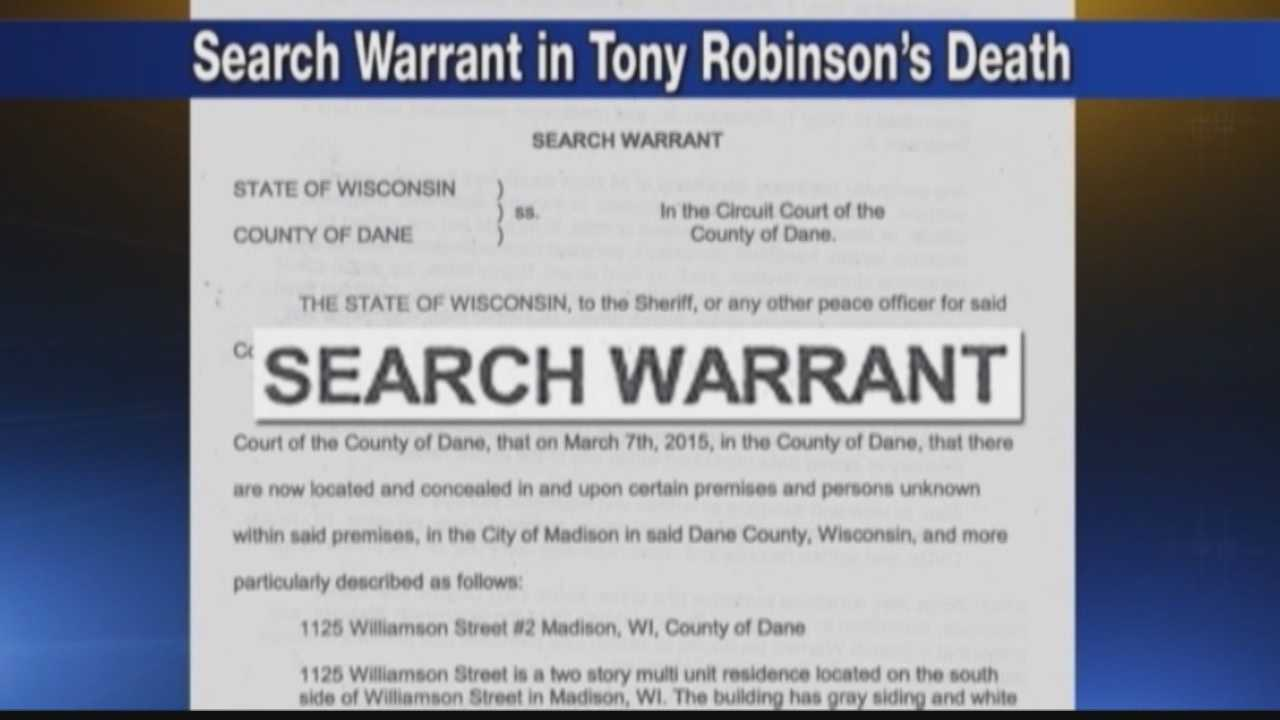 A search warrant shows police searched the apartment of Tony Robinson for any signs that the 19-year-old might want to commit suicide.  Robinson was shot and killed by a police officer in Madison Friday.