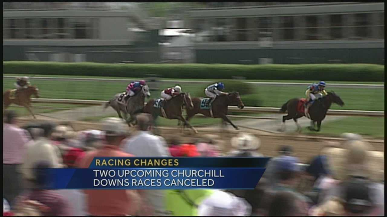 Two upcoming races at Churchill Downs have been canceled.