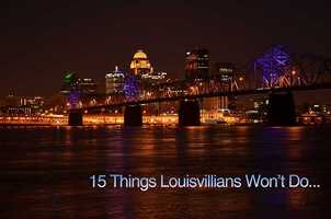 There are some things Louisvillians simply won't do... Take a look at a list put together by WLKY blogger Heidi Potter.