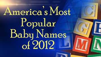 The Social Security Administration came out with its list of America's Most Popular Baby Names of 2012.