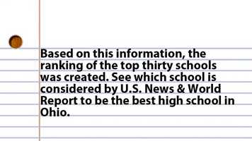 Based on this information, the ranking of the top thirty schools was created. See which school is considered by U.S. News & World Report to be the best high school in Ohio.