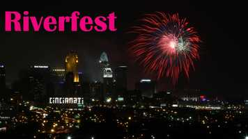AUGUST 31Info: Downtown Cincinnati/Northern KentuckySunday of Labor Day weekend. Rozzi fireworks and WEBN soundtrack.www.riverfestcincinnati.com