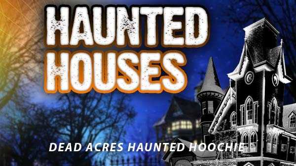 Dead Acres Haunted Hoochie - 13861 E Broad St SW, Pataskala, OH 43062Dates for 2015: Sept. 24-26&#x3B; Oct. 1-3, 8-9, 15-17, 22-24, 29-31Admission price: General - $25, VIP - $45http://www.deadacres.com/