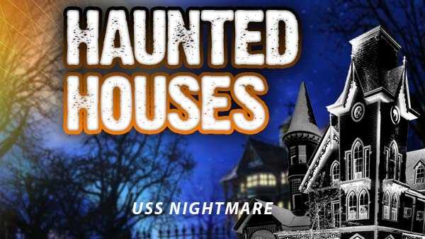 USS Nightmare - 101 Riverboat Row, Newport, Kentucky 41071Dates for 2015: Early season - Sept 18, 19, 25, 26, Regular season - Oct. 1-31Hours: Wed., Thurs., Sun- 7-11 p.m.&#x3B; Fri.-Sat. - 7 p.m. to 1 a.m.Admission price: $17 Wed. and $20 Thurs-Sun.                                RIP (skip line, advance purchase online) $25 (weekdays)                                $27 (weekends)Not recommended for kids. Children under 10 require accompanying adult. Must be 17 or older for admittance to Captain's eXtreme show.http://www.ussnightmare.com/admission.html