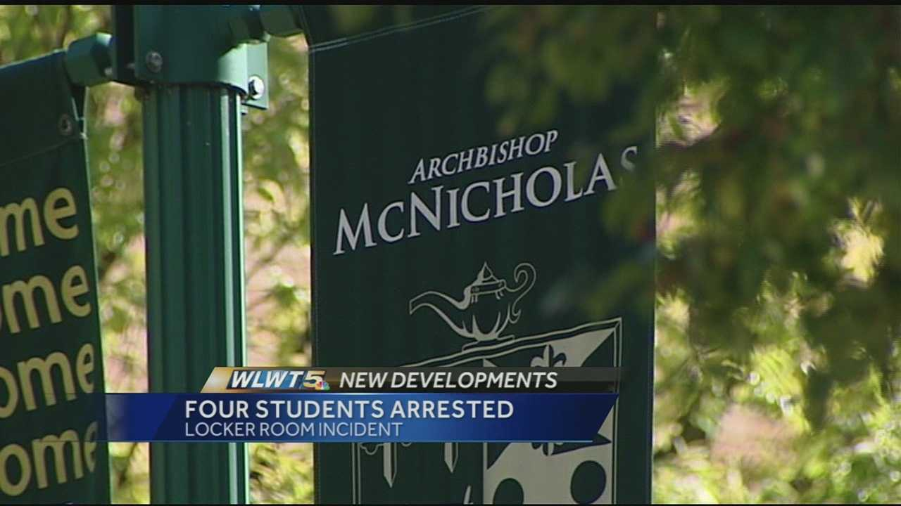 "Cincinnati police arrested four students on Friday after an investigation into an incident at McNicholas High School. The school sent an email to parents Friday that stated in part ""Based upon conversations with the Hamilton County Juvenile Prosecutors' office, the Cincinnati Police Department has arrested four boys. This matter is now in the hands of the juvenile court system, and the judicial process has begun."""