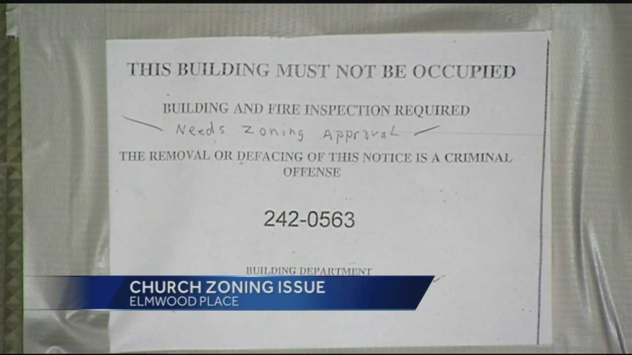 A zoning issue prompted a church in the Village of Elmwood Place to shut its doors. According to a sign on the door the church needs zoning approval and a fire inspection to open again.