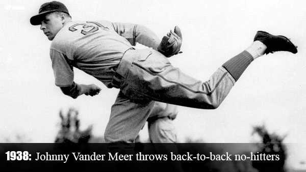 June 15, 1938: Johnny Vander Meer makes baseball history by pitching a second consecutive no-hitter during a 6-0 win over the Dodgers in Brooklyn. Four days earlier, he held the Boston Braves hitless during a 3-0 win at Crosley Field.