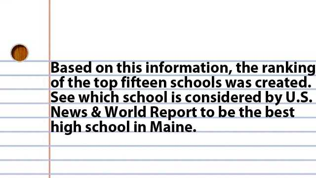Based on this information, the ranking of the top twelve schools was created. See which school is considered by U.S. News & World Report to be the best high school in Maine.
