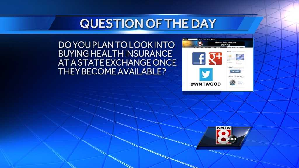 Do you plan to look into buying health insurance at a state exchange once they become available?
