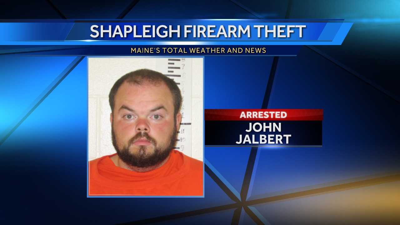John Jalbert Jr. was arrested Friday for allegedly stealing a pistol from Lakeside Marina in Shapleigh.
