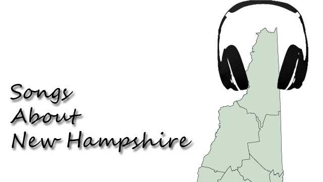 Here are some of the songs that have been sung about New Hampshire over the years.