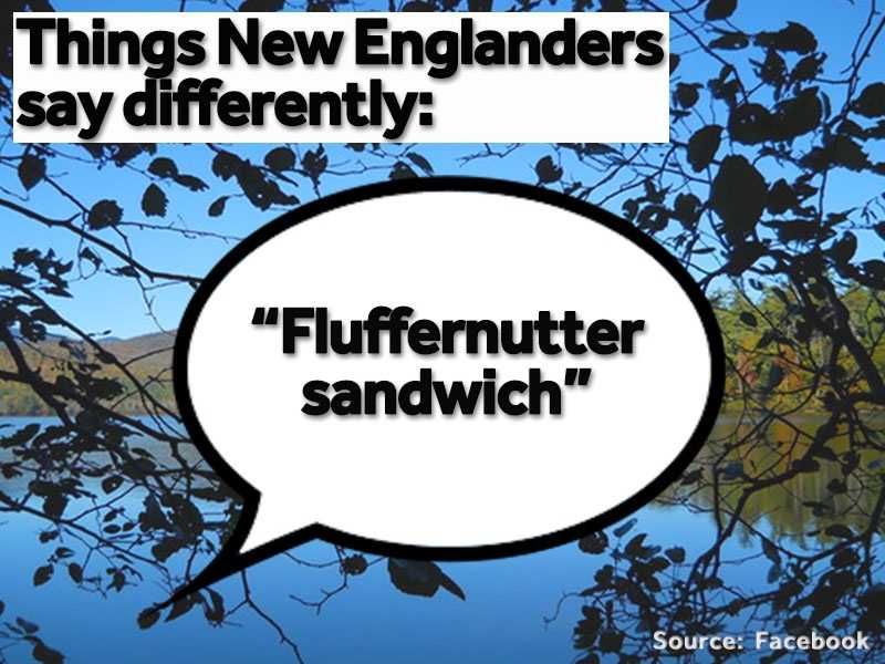 """""""Fluffernutter sandwiches"""" are not commonly found outside of New England."""