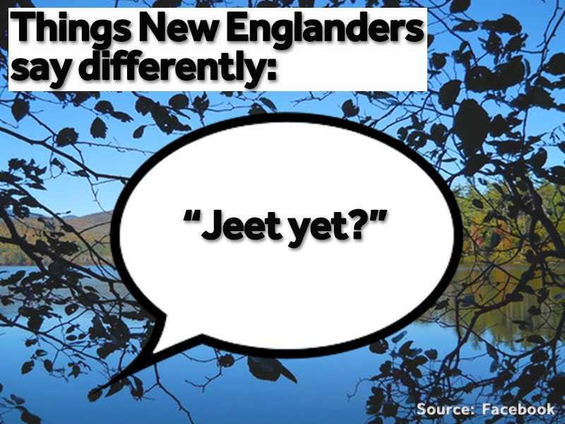 """The pronunciation of """"did you eat yet?"""" is often lost in New England and comes out as """"jeet yet?"""""""