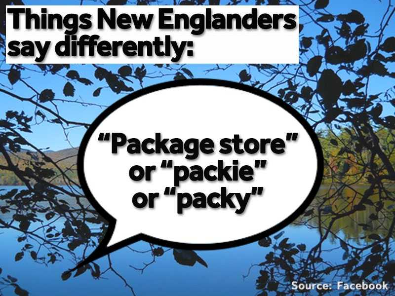 """""""Package store"""" or """"packie"""" or """"packy"""" are often said instead of """"liquor store."""""""