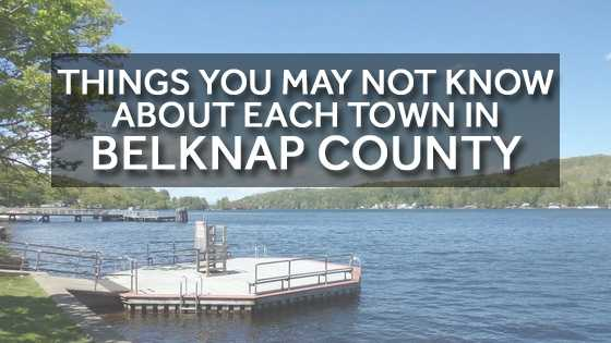 Do you live in Belknap County? Check out these things you may not know about your town and its neighbors