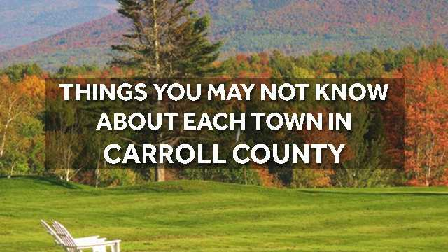 Do you live in Carroll county? Check out these things you may not know about your town and its neighbors.