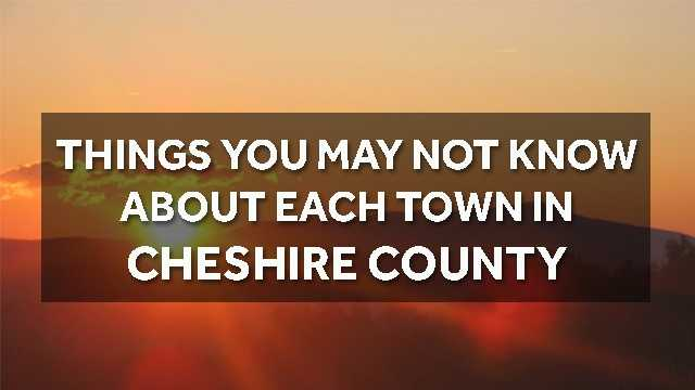Do you live in Cheshire county? Check out these things you may not know about your town and its neighbors.
