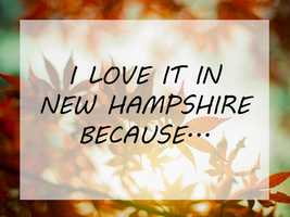 """It started as a simple prompt. We asked our Facebook fans to fill in the the following, """"I love it in New Hampshire because..."""" The results were so heartfelt and touching, we had to share them. Click through for a few of our favorites."""