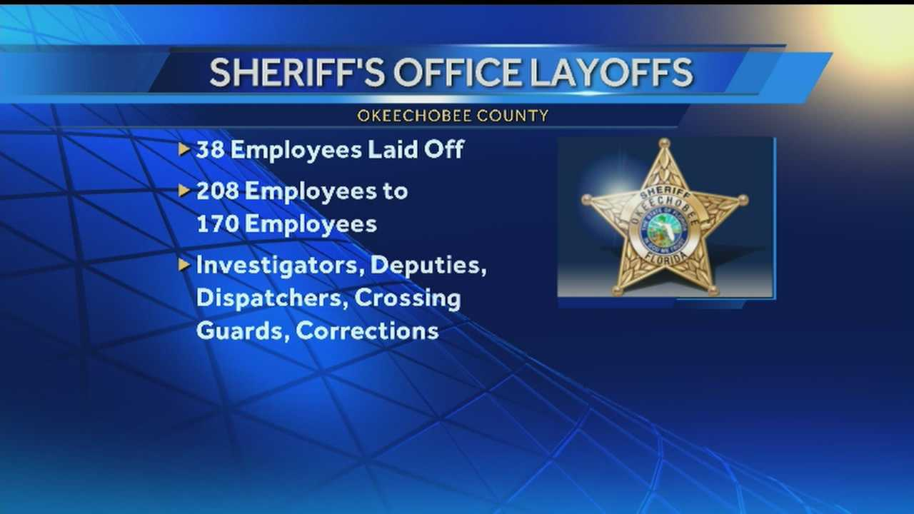About 3 dozen people were laid off in Okeechobee County from the Sheriff's Department on Tuesday.