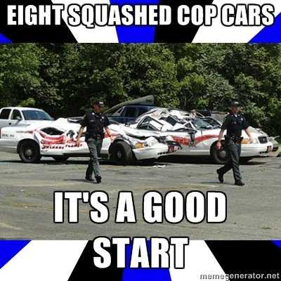 """Eight Squashed Cop Cars... It's a good start."""