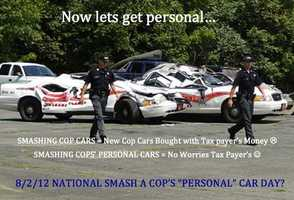 """Now lets get personal...""Smashing cop cars = new cop cars bought with tax payer money :(Smashing cops' personal cars = no worries tax payers :)8/2/12 National Smash a Cop's ""Personal"" Car Day?"
