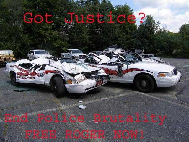 """Got Justice? End police brutality. Free Roger Now!"""