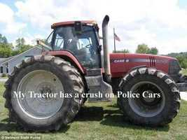 """My tractor has a crush on police cars."""