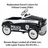 """Replacement Patrol Cruisers for Orleans County Police because Roger crushed all of their cars with a giant tractor, HA HA HA..."""