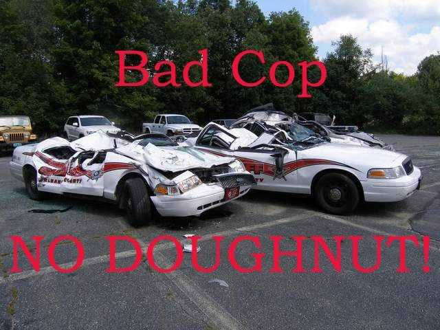 """Bad cop. No doughnut."""