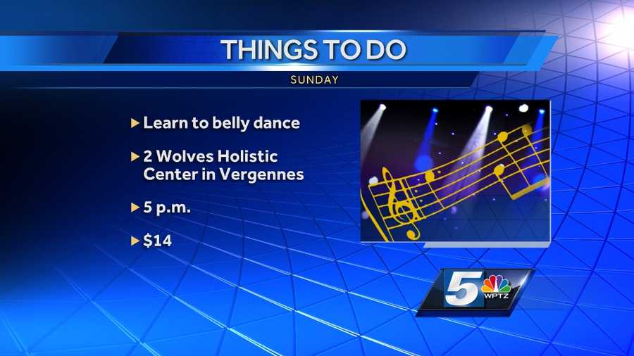 """If you are looking to expand your horizons, how about dropping in to """"Belly Dance with Emily Piper""""? You will need comfortable clothing and be ready to move. It's happening at the 2 Wolves Holistic Center in Vergennes at 5 p.m. It's $14 to get in."""