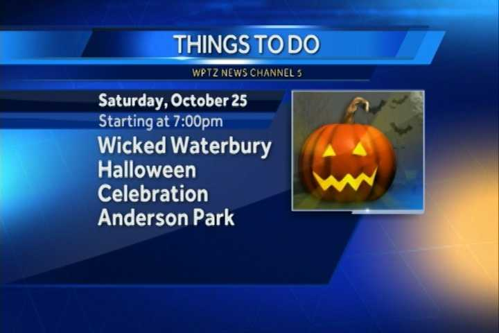 The Wicked Waterbury Halloween Celebration begins at 7 p.m. with a jack-o-lantern carving contest at Anderson Park in Waterbury.