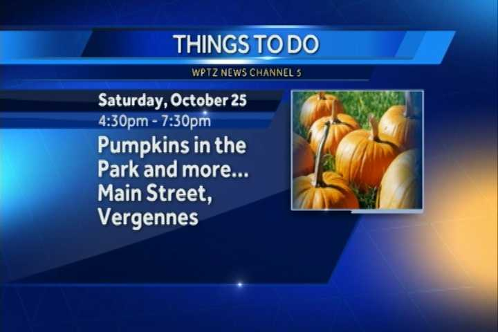 Vergennes will celebrate pumpkins in the park and more with big pumpkin fun in the little city from 4:30 to 7:30 p.m. Trick or treating on Main St. begins at 4:30, a pumpkin cook off at 5:30 and much more throughout the night.