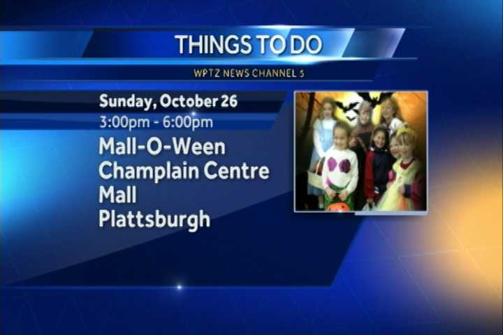 We start in Plattsburgh for the Mall-o-ween event at the Champlain Centre Mall where from 3 to 6 p.m., there will be safe trick or treating, live entertainment, a costume contest and more.