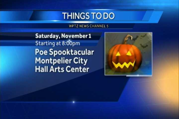"The Poe Spooktacular is at the Montpelier City Hall Arts Center. There will be many different performances including a reading of ""The Raven,"" a death-defying aerial skills act, door prizes and more starting at 8 p.m."