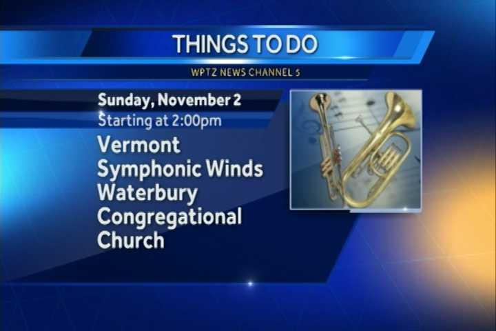 The Vermont Symphonic Winds are performing a Halloween-themed concert including classics from Bach, Berlioz and more. It begins at 2 p.m. at the Waterbury Congregational Church.