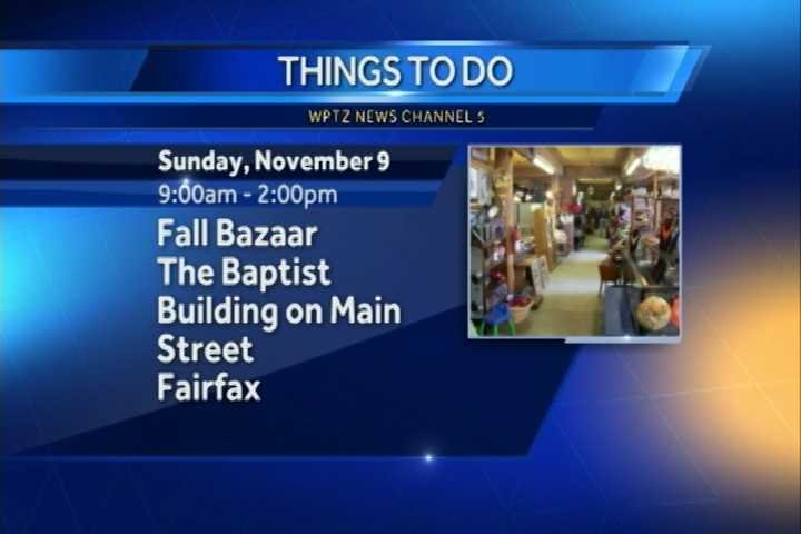 A fall bazaar in Fairfax is from 9 a.m. to 2 p.m. at the Baptist Building on Main Street. You'll find hand crafted items, a white elephant table, unique gifts and more.