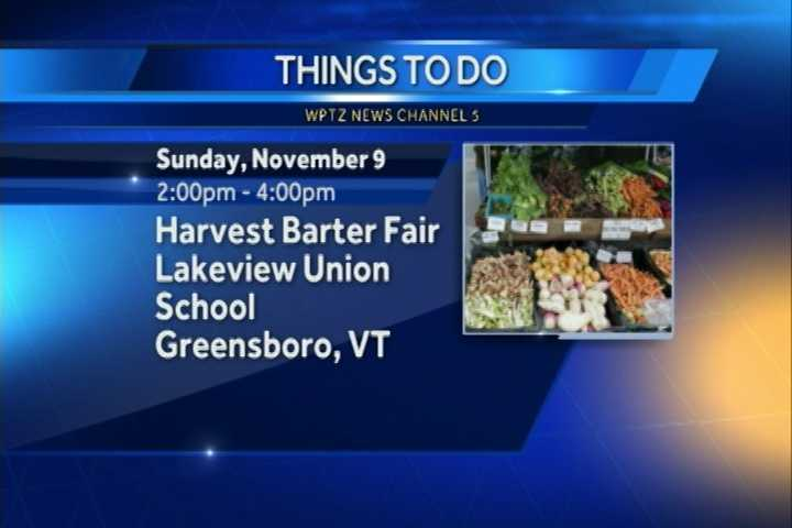 A Harvest Barter Fair at the Lakeview Union School in Greensboro, Vermont is from 2 to 4 p.m. You can bring items that you have grown, preserved, baked or made to swap with neighbors.