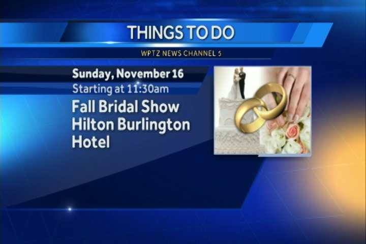 The annual Burlington Fall Bridal Show opens its doors at 11:30 a.m. with prize drawings to begin at 2:15 p.m. at the Hilton Burlington Hotel.