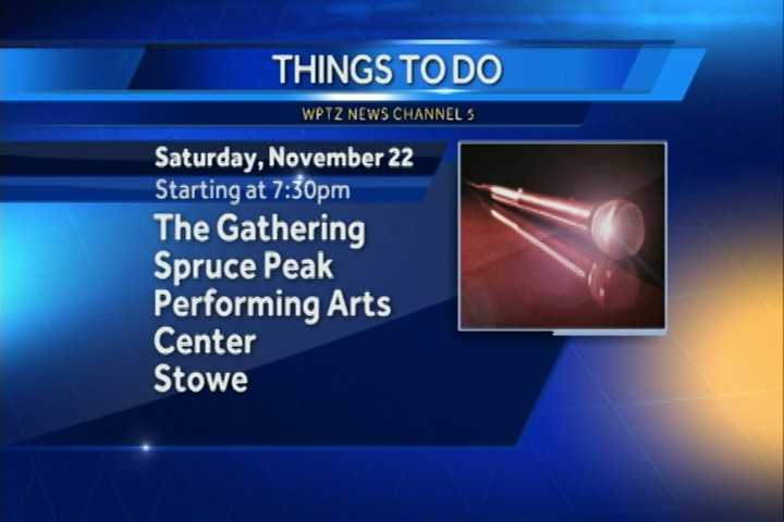 You can check out the gathering at the Spruce Peak Performing Arts Center in Stowe beginning at 7:30 p.m. It is a part of the Peak Pop and Peak Vermont Artist Series.