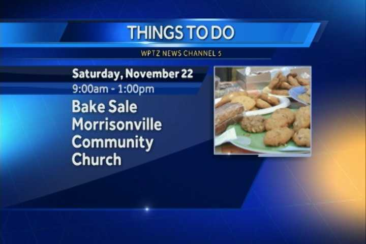 We start in Morrisonville with a bake sale. It goes from 9 a.m. to 1 p.m. at the Morrisonville Community Church on Main Street. It benefits the missions of the United Methodist women.