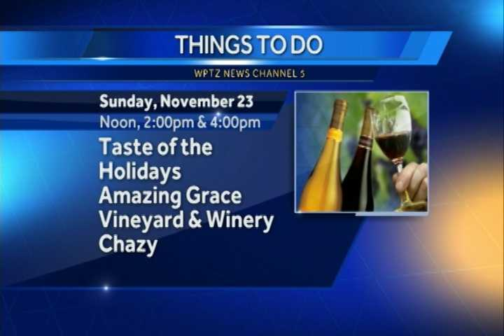 The annual Taste of the Holidays is at the Amazing Grace Vineyard and Winery. There will be three seatings at noon, 2 p.m. and 4 p.m. It's a sit-down-and-relax food and wine pairing with five courses paired with five wines.