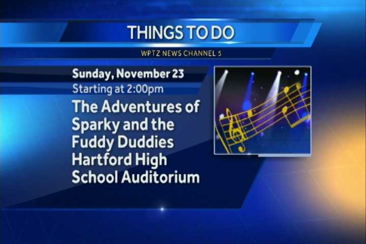 "Check out ""The Adventures of Sparky and the Fuddy Duddies."" It begins at 2 p.m. at the Hartford High School Auditorium. It's an original musical comedy starring members of the Spark Community Center."