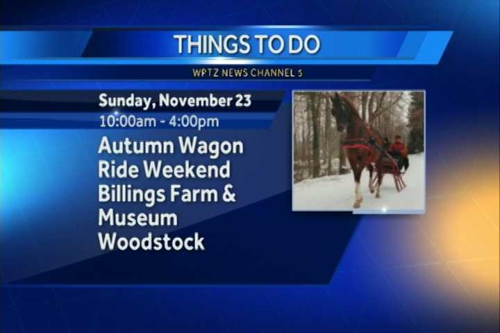 It's autumn wagon ride weekend in Woodstock. It's a seasonal celebration with narrated horse-drawn hay rides and themed activities from 10 a.m. to 4 p.m. at Billings Farm & Museum.