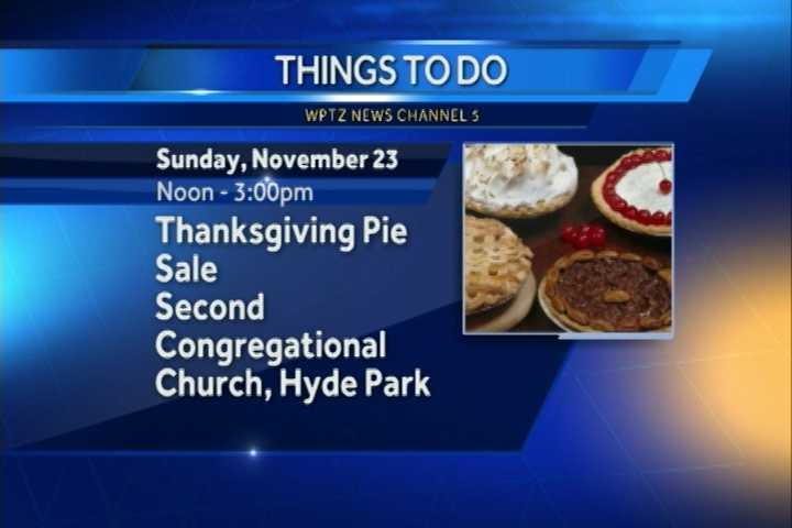 The Thanksgiving pie sale goes from noon to 3 p.m. in the dining room of the Second Congregational Church of Hyde Park.