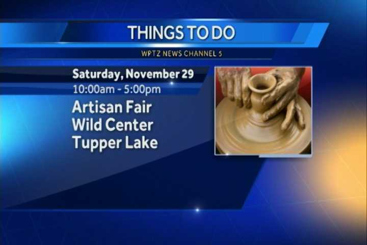 An Artisan Fair will be at The Wild Center in Tupper Lake from 10 a.m. to 5 p.m. You'll find seasonal treats like pumpkin whoopee pies, indoor crafts for the kids and more.