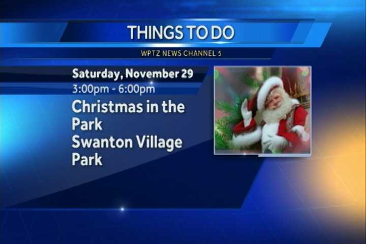 Christmas in the Park goes from 3 to 6 p.m. at Swanton Village Park. You can visit Santa, take a horse-drawn wagon ride and a catch a tree lighting ceremony.