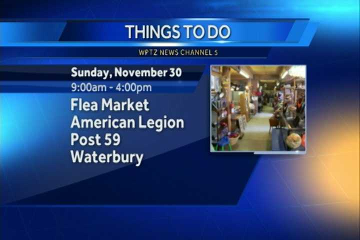 There is a flea market in Waterbury from 9 a.m. to 4 p.m. at American Legion post 59.