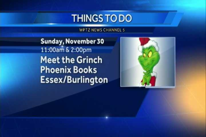 "You can ""Meet the Grinch!"" at 11 a.m. at Phoenix Books in Essex and Burlington at 2 p.m."