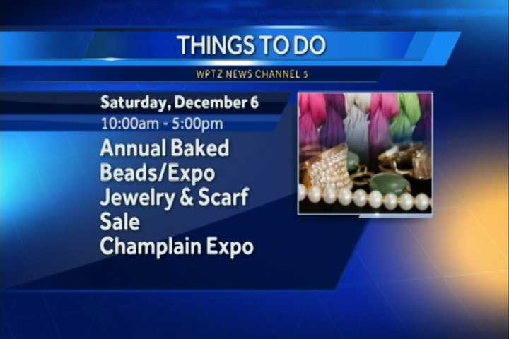 The 9th annual baked beads expo/jewelry and scarf sale goes from 10 a.m. to 5 p.m. at the Champlain Valley Exposition in Essex Junction.