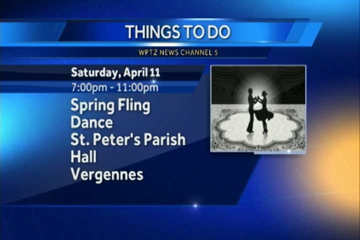 If you feel like dancing, check out the 4th Annual Spring Fling Dance, featuring the Hitmen with Tony Panella.  It goes from 7 p.m. to 11 p.m. at St. Peter's parish hall in Vergennes. Hors d'oeuvres and desserts will be served.